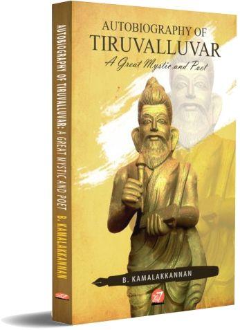 Autobiography of Tiruvalluvar - a great mystic and poet by B Kamalakkannan